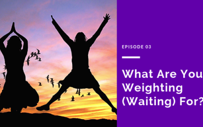 3. What Are You Weighting (Waiting) For?