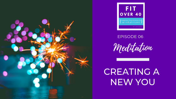 6. Meditation: Creating a New You
