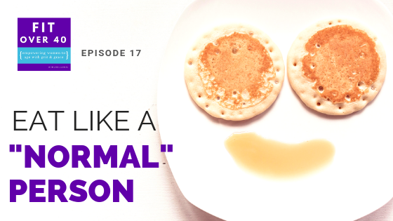 """17. Eat Like a """"Normal"""" Person"""