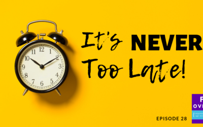 28. It's Never Too Late!