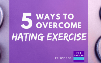 38. 5 Ways to Overcome Hating Exercise
